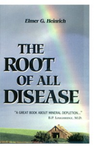 Elmer G. Heinrich's book The Root Of All Disease